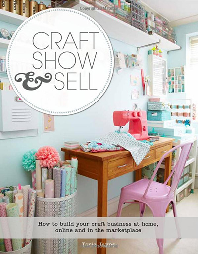 Craft, Show & Sell by Torie Jayne